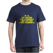 Not meeting your standards T-Shirt