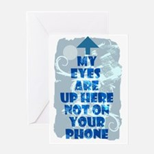 My Eyes Are Up Here Not on Your Phon Greeting Card