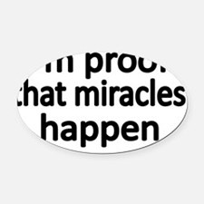 IM PROOF THAT MIRACLES HAPPEN Oval Car Magnet