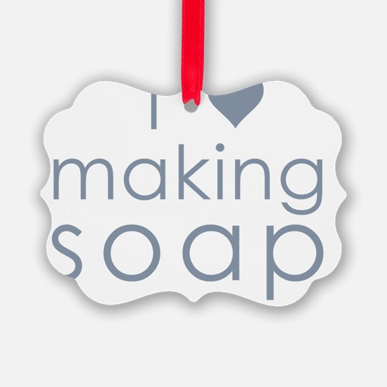 I Love Making Soap Ornament