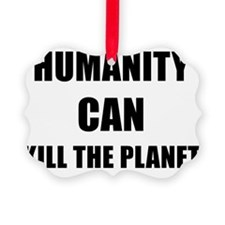HUMANITY CAN KILL THE PLANET - bl Ornament