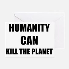 HUMANITY CAN KILL THE PLANET - black Greeting Card