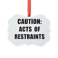 CAUTION ACTS OF RESTRAINTS Ornament