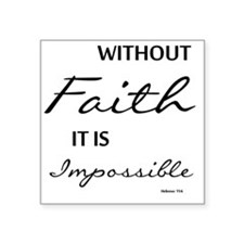 """Without Faith IT IS Impossi Square Sticker 3"""" x 3"""""""