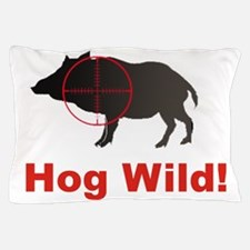 Hog Wild Pillow Case