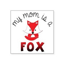 "My Mom is a Fox! Square Sticker 3"" x 3"""