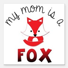 """My Mom is a Fox! Square Car Magnet 3"""" x 3"""""""