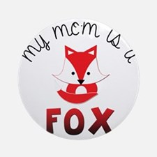 My Mom is a Fox! Round Ornament