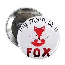 "My Mom is a Fox! 2.25"" Button"