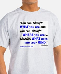 You Can Change What You Are... quote T-Shirt