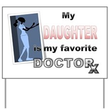 My Daughter is my Favorite Doctor Yard Sign