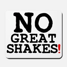 NO GREAT SHAKES! Mousepad
