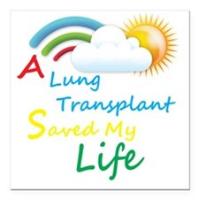 """A Lung Transplant Saved  Square Car Magnet 3"""" x 3"""""""