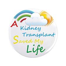 "A Kidney Transplant Saved My Life Rain 3.5"" Button"