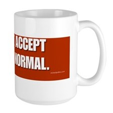 I do not accept the new normal. Mug