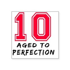 """10 year aged to perfection  Square Sticker 3"""" x 3"""""""