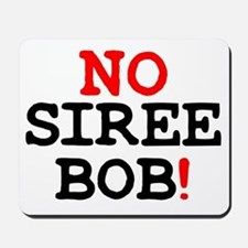 NO SIREE BOB! Z Mousepad