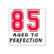 """85 year aged to perfection Square Sticker 3"""" x 3"""""""