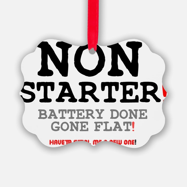 NON STARTER - BATTERY DONE GONE F Ornament