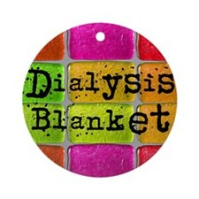Dialysis pt blanket 2 Round Ornament