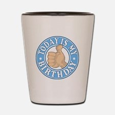 TODAY IS MY BIRTHDAY BLUE Shot Glass