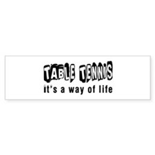 Table Tennis it is a way of life Bumper Sticker