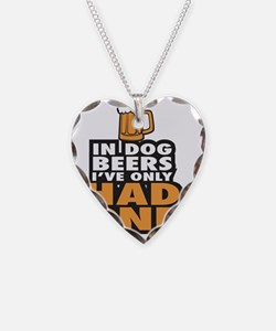 In Dog Beers Ive Only had one Necklace