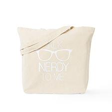 Talk Nerdy To Me Tote Bag