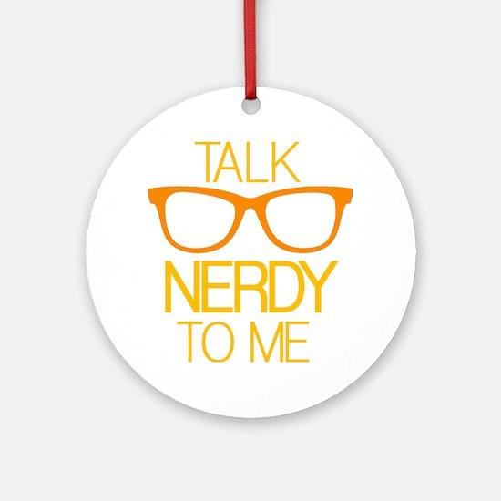 Talk Nerdy To Me Round Ornament