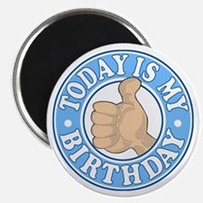 TODAY IS MY BIRTHDAY BLUE Magnet
