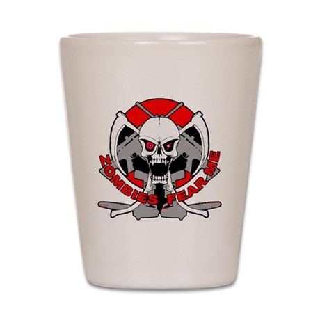 Zombies fear me R Shot Glass