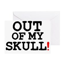 OUT OF MY SKULL! Greeting Card