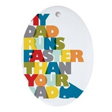 My Dad Runs Faster Than Your Dad Oval Ornament