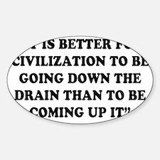 DRAINS AND CIVILIZATION Sticker (Oval)