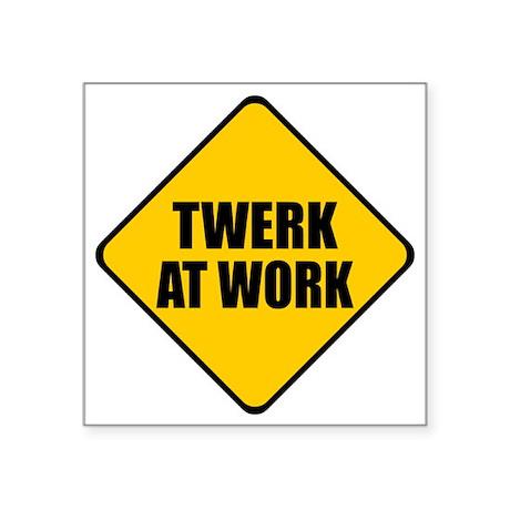 """Twerk At Work Square Sticker 3"""" x 3"""""""