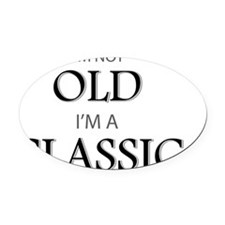 Im not OLD, Im a CLASSIC Oval Car Magnet