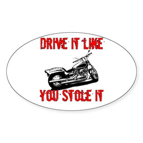 Drive it like you Stole it Oval Sticker