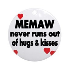 MEMAW  NEVER RUNS  OUT OF HUGS  KIS Round Ornament