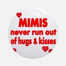 MIMIS NEVER RUN  OUT OF HUGS  KISSE Round Ornament