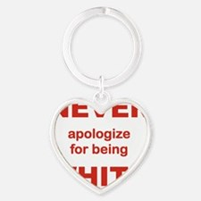 NEVER APOLOGIZE FOR BEING WHITE Heart Keychain