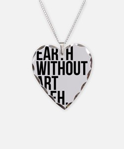 Earth Without Art is Eh. Necklace
