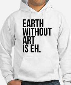 Earth Without Art is Eh. Hoodie