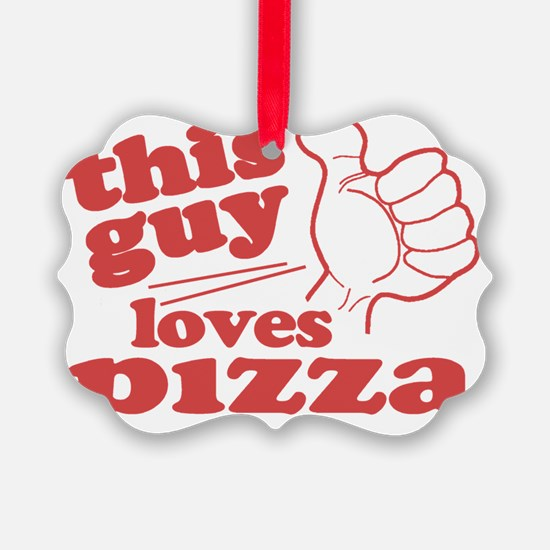 This Guy Loves Pizza Ornament