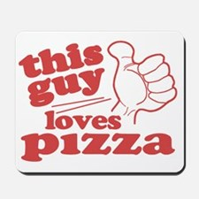 This Guy Loves Pizza Mousepad