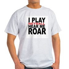 I Play Netball. Hear Me Roar! T-Shirt