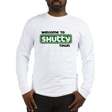 Welcome to Shutty Town Long Sleeve T-Shirt