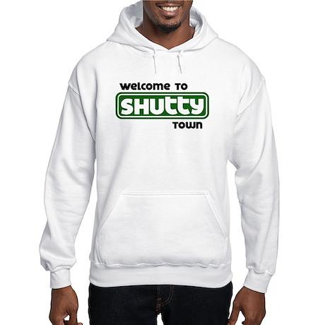 Welcome to Shutty Town Hooded Sweatshirt