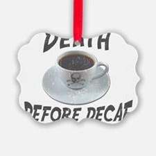 Death Before Decaf Coffee Ornament