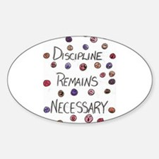 DISCIPLINE REMAINS NECESSARY Oval Decal