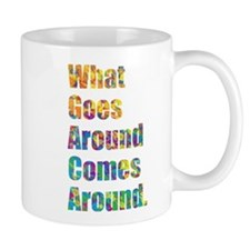 What Goes Around Comes Around Mugs
